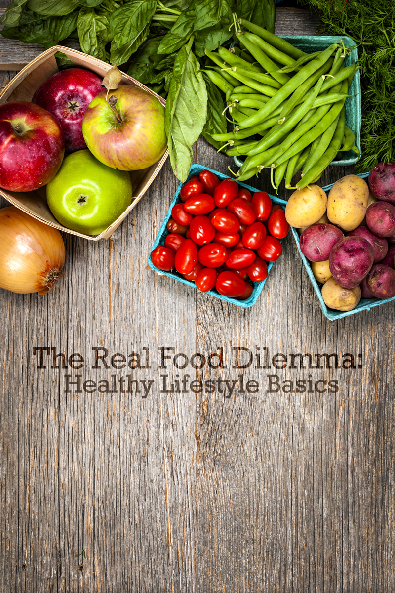 The Real Food Dilemma: Healthy Lifestyle Basics